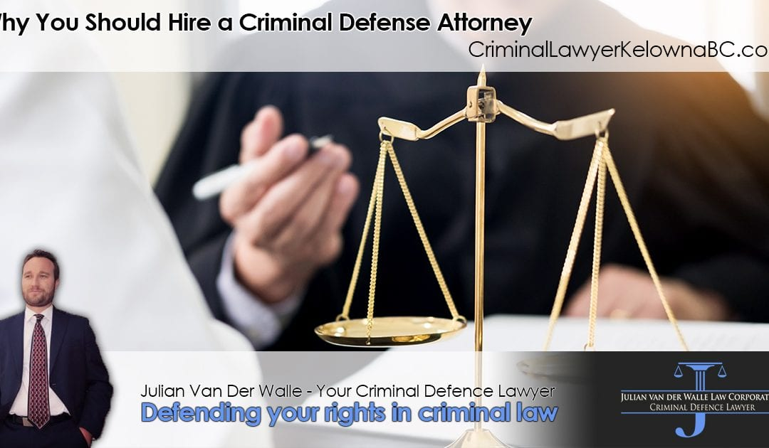 Why You Should Hire a Kelowna Criminal Defense Attorney